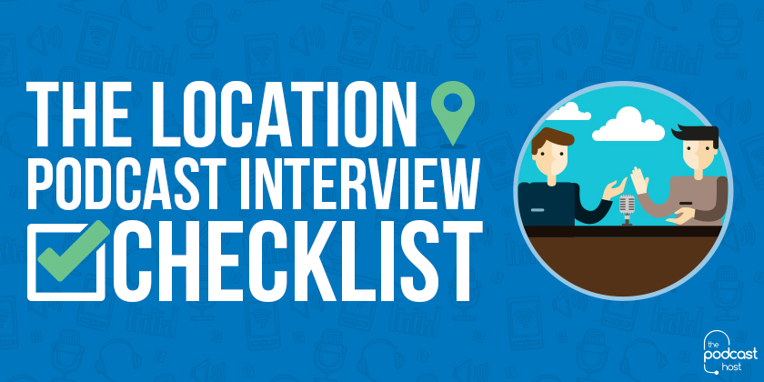 The-Location-Podcast-Interview-Checklist-840x420