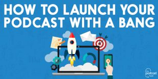 """How to Launch Your Podcast With a Bang"" Guide"