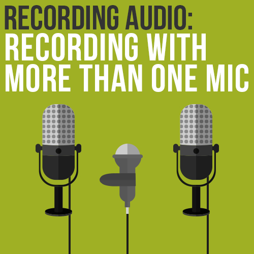 RECORDING WITH MORE THAN ONE MIC
