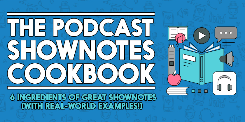 The-Podcast-Shownotes-Cookbook-840x420