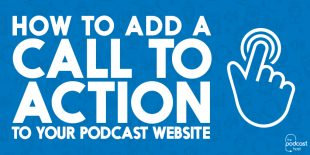 How-to-add-a-Call-to-Action-to-Your-Podcast-Website