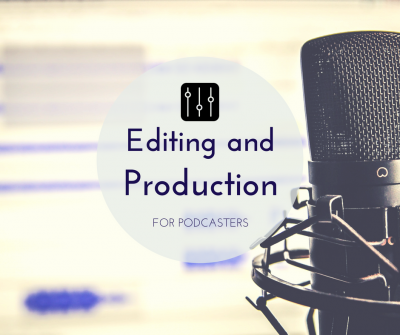editing and production for podcasters
