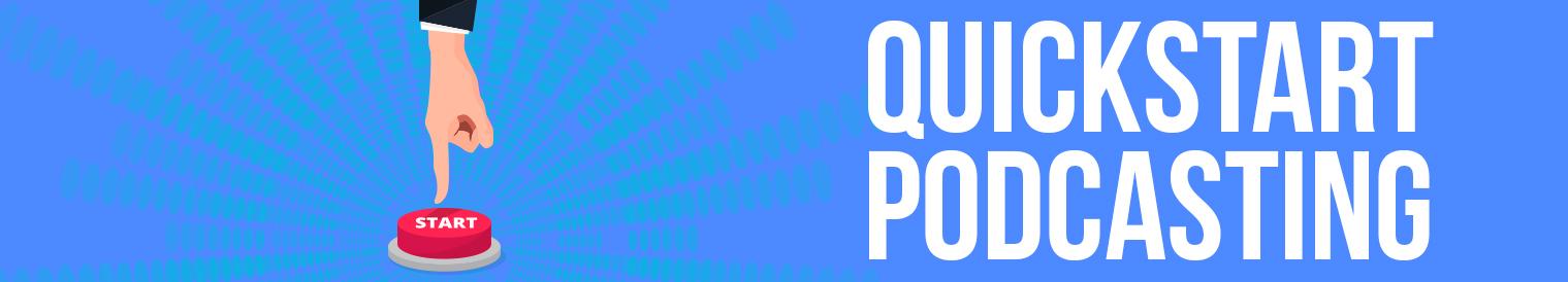 Quick Start Podcasting