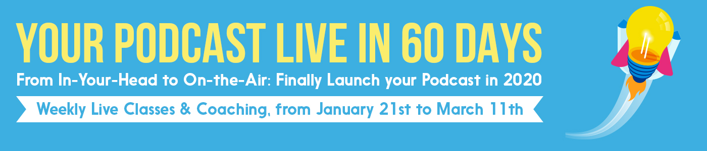 Get your podcast live in 60 days