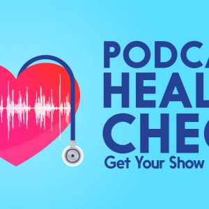 Podcast Health Check