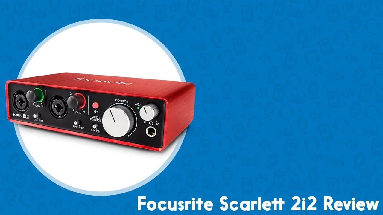 Focusrite Scarlett 2i2 Review