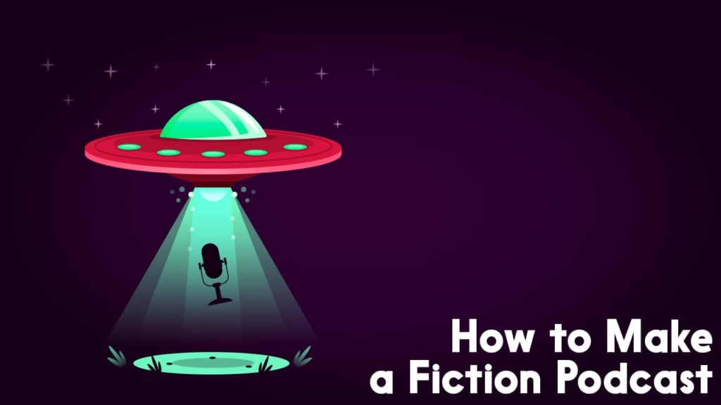 how to make a fiction podcast