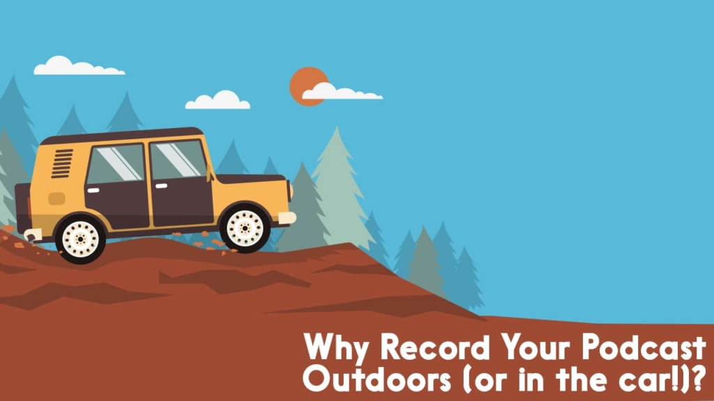 why record your podcast outdoors?