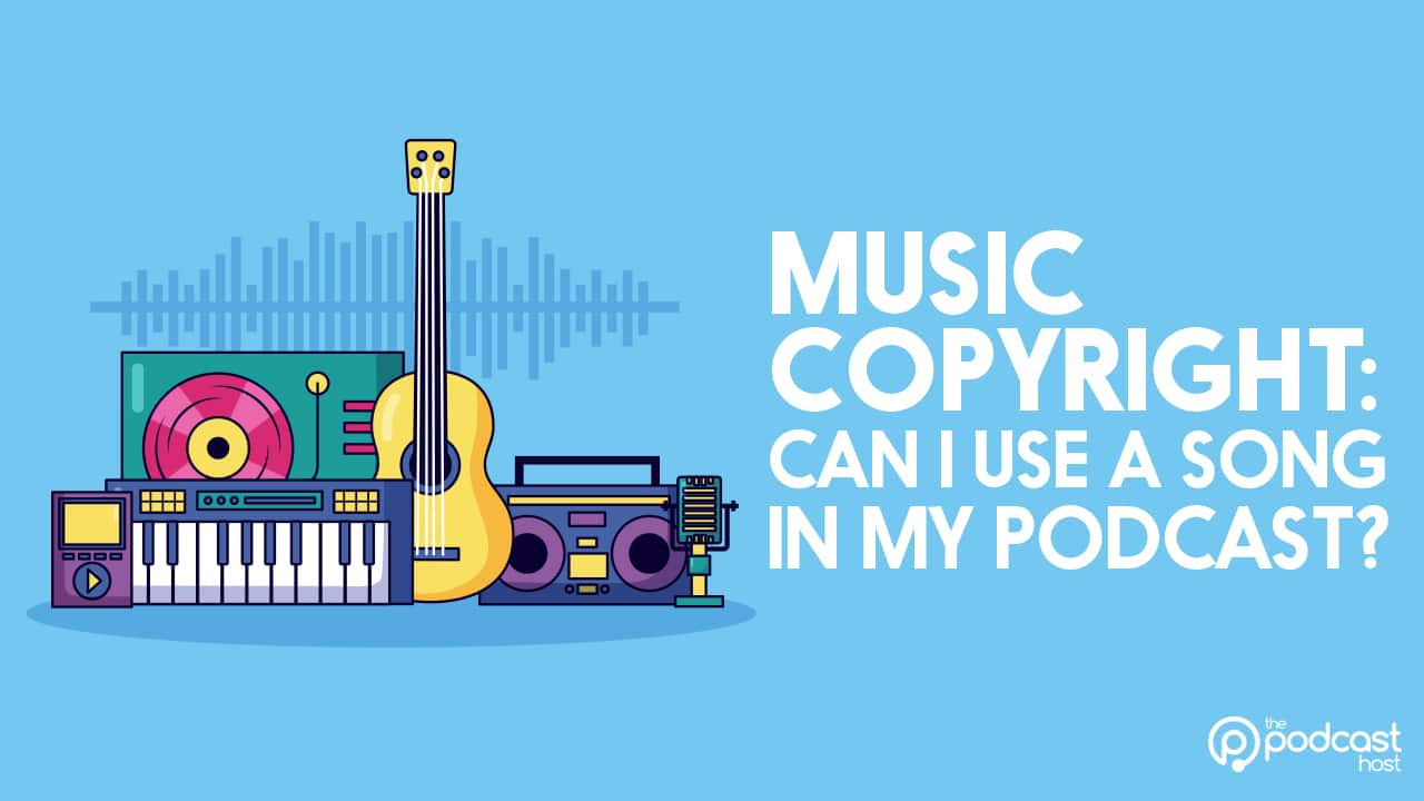 Music Copyright Can I Use A Song In My Podcast
