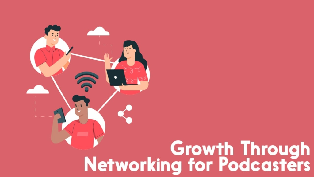 growth through networking for podcasters