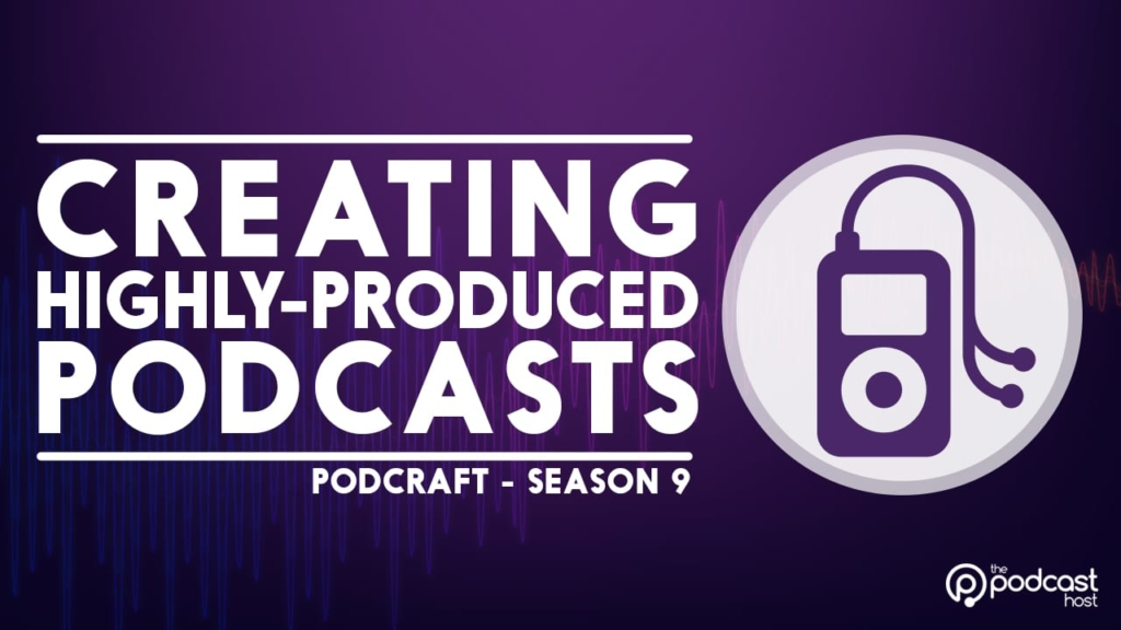 creating highly produced podcasts