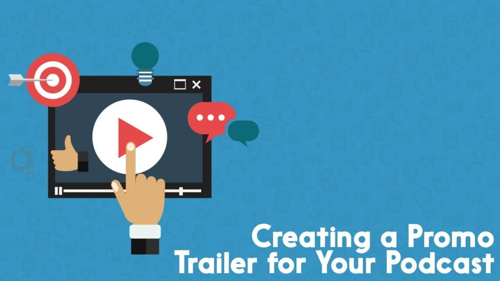Creating A Promo Trailer For Your Podcast