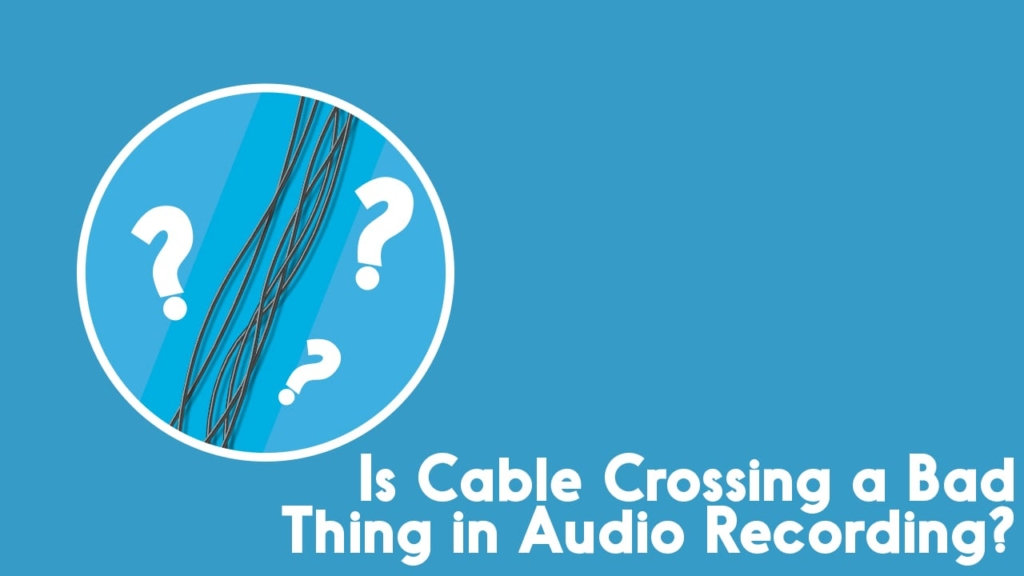 Is Cable Crossing A Bad Thing In Audio Recording
