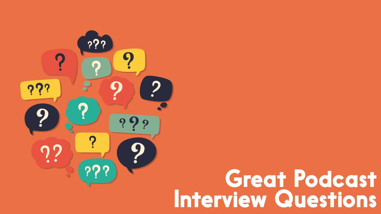 Great Podcasting Interview Questions
