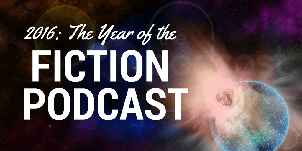 2016: The Year of the Fiction Podcast