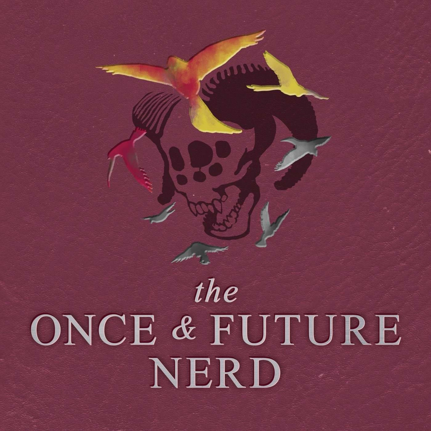 The Once & Future Nerd