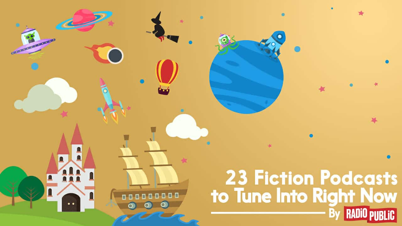 23 Fiction Podcasts To Tune Into Right Now By RadioPublic