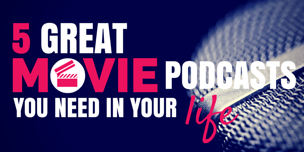 5 Great Movie Podcasts You Need in Your Life