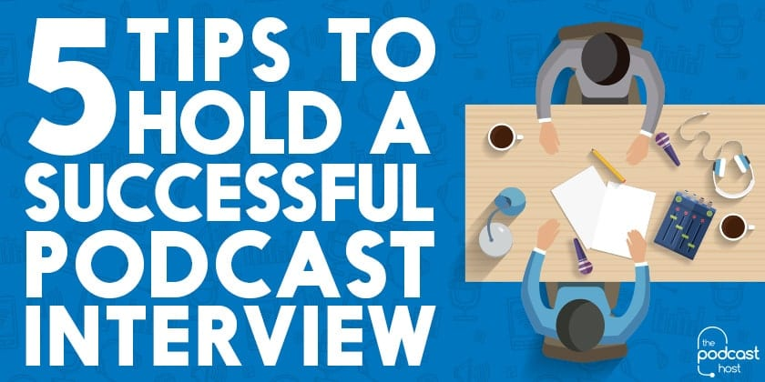5 Tips to Hold a Successful Podcast Interview