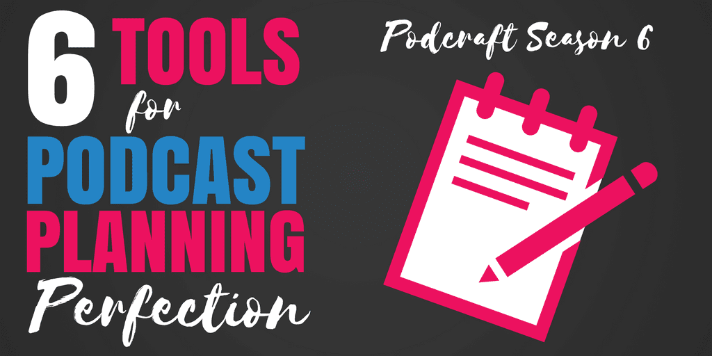 6 Tools for Podcast Planning Perfection