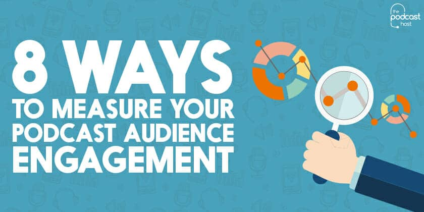 8 Ways to Measure Your Podcast Audience Engagement