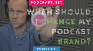 When should I change my podcast brand?