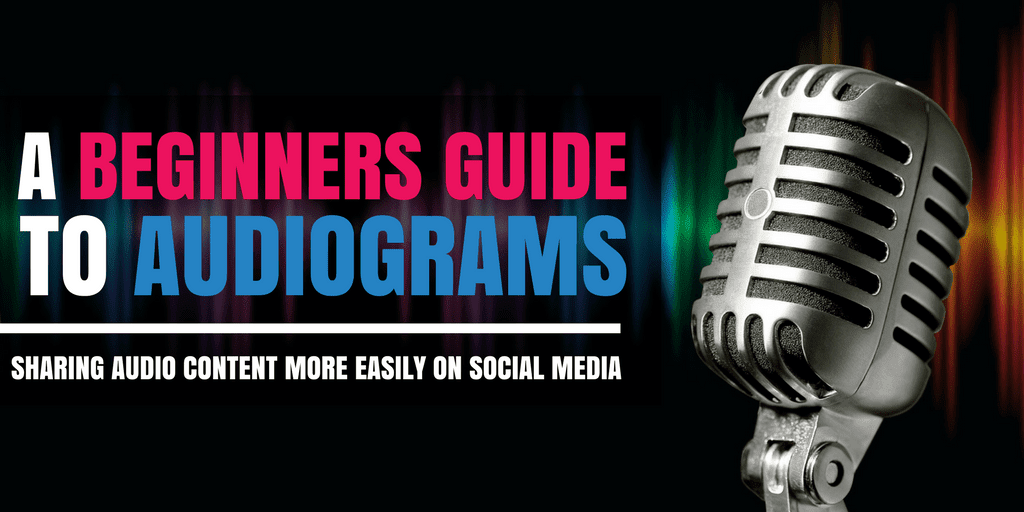 A Beginners Guide to Audiograms: Sharing Audio Content More Easily On Social Media