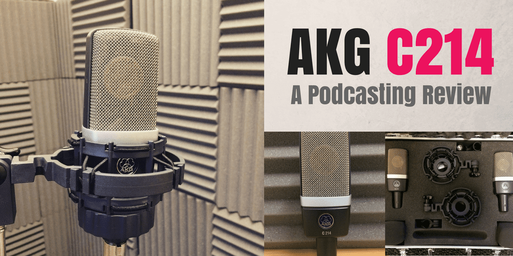The AKG C214 Condenser Microphone | A Podcasting Review