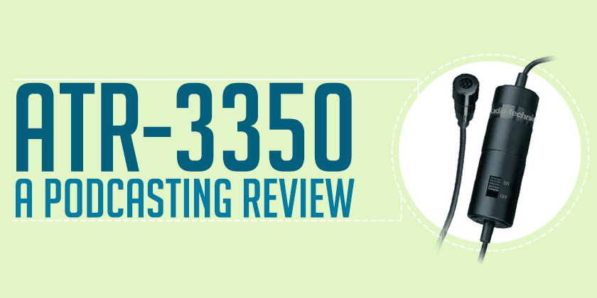 ATR-3350 Lavalier Microphone:  a Podcasting Review
