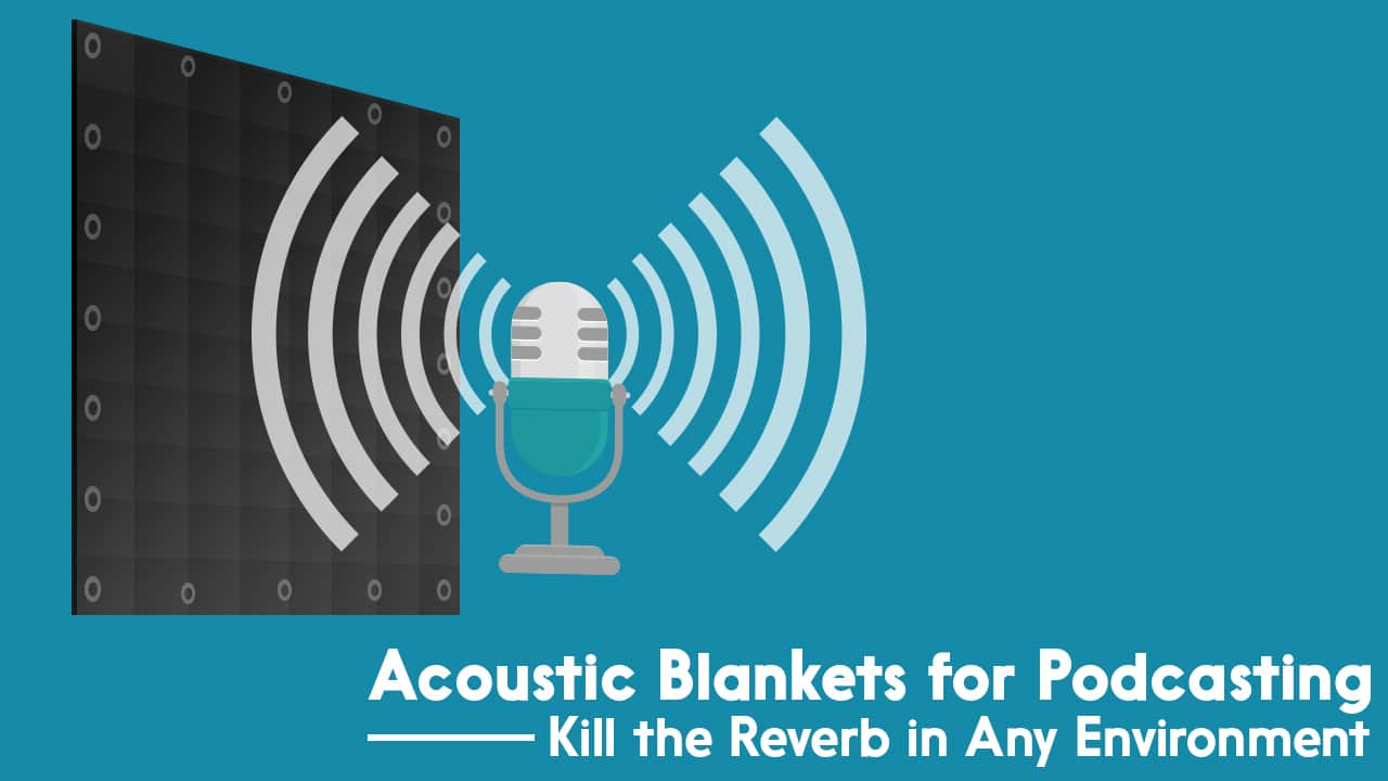 Acoustic Blankets for Podcasting | Kill the Reverb in Any Environment
