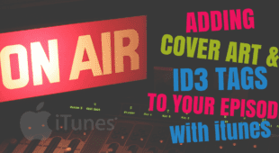 Adding Cover Art & ID3 Tags to Your Episode With iTunes