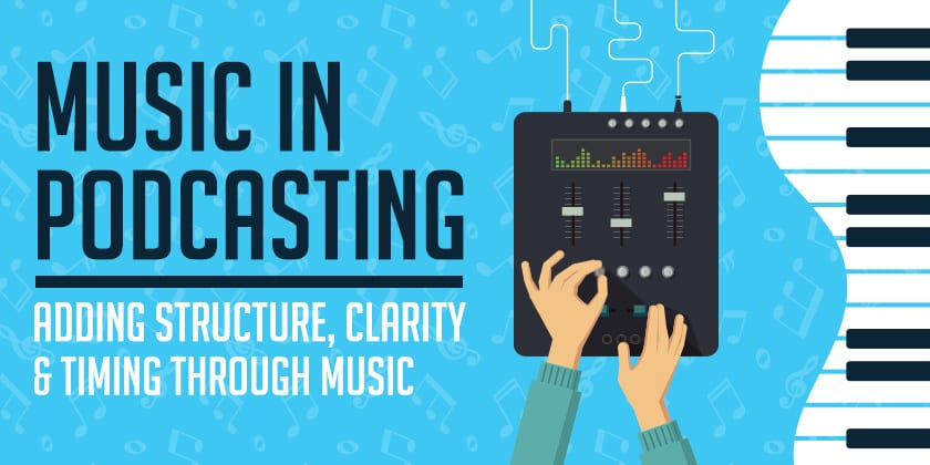 Adding Structure, Clarity & Timing Through Music | Music In Podcasting #2