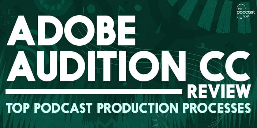 Adobe Audition CC Review | Top Podcast Production Processes