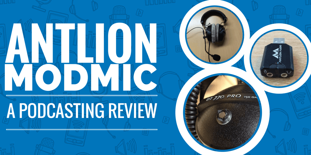 Antlion Modmic - A Podcasting Review