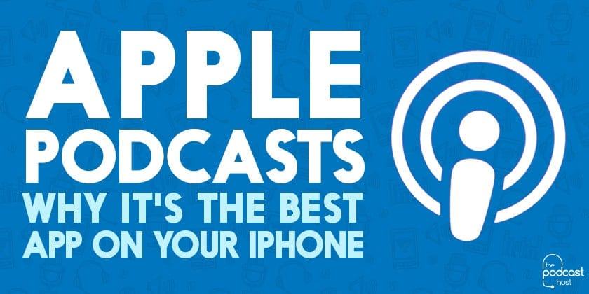 Apple Podcasts: Why It's the Best App on Your iPhone