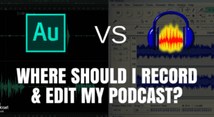 Audacity Vs Adobe Audition CC - Where Should I Record & Edit My Podcast