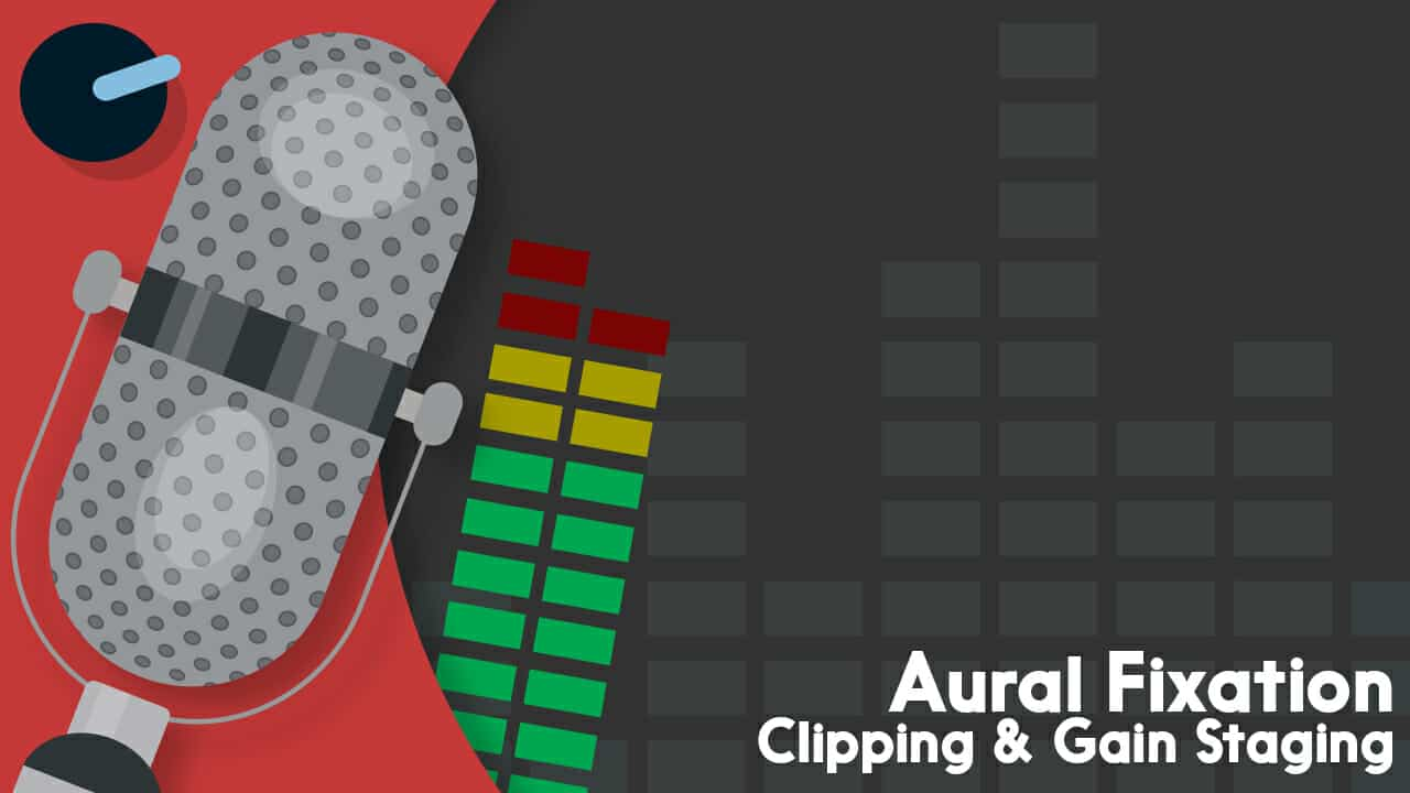 Aural Fixation: Clipping & Gain Staging