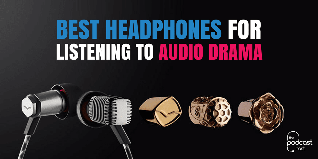 Best Headphones for Listening to Audio Drama Podcasts