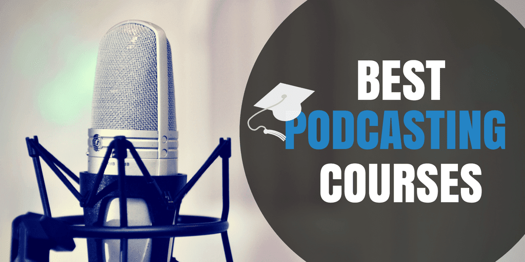 5 of the Best Podcasting Courses on the Market