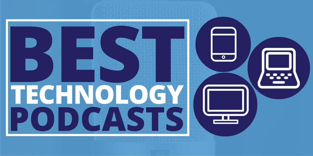 Best Technology Podcasts - Keep up to Date with Tech