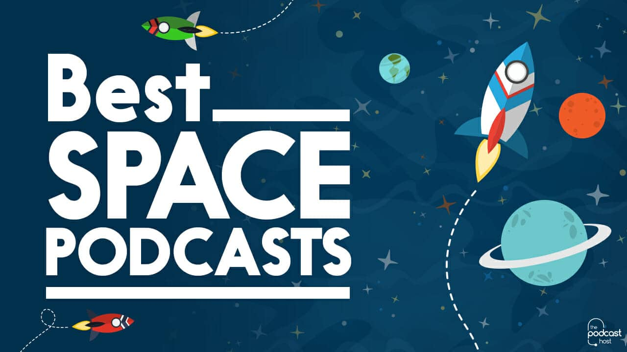 Best Space Podcasts | Our Favourite Shows for Exploring the Cosmos