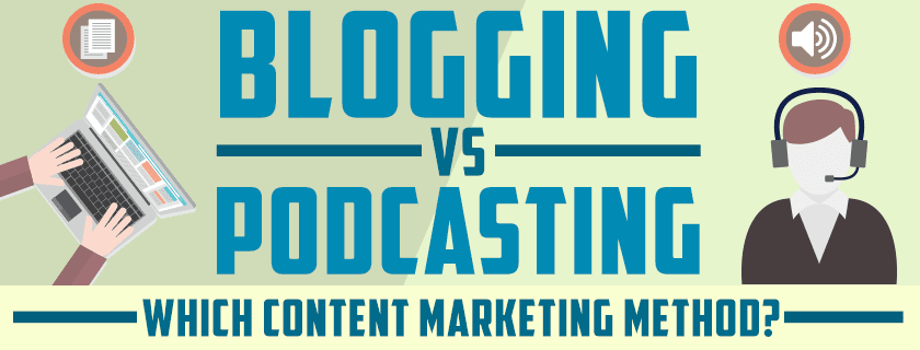 Blogging Vs Podcasting: Which Content Marketing Method?