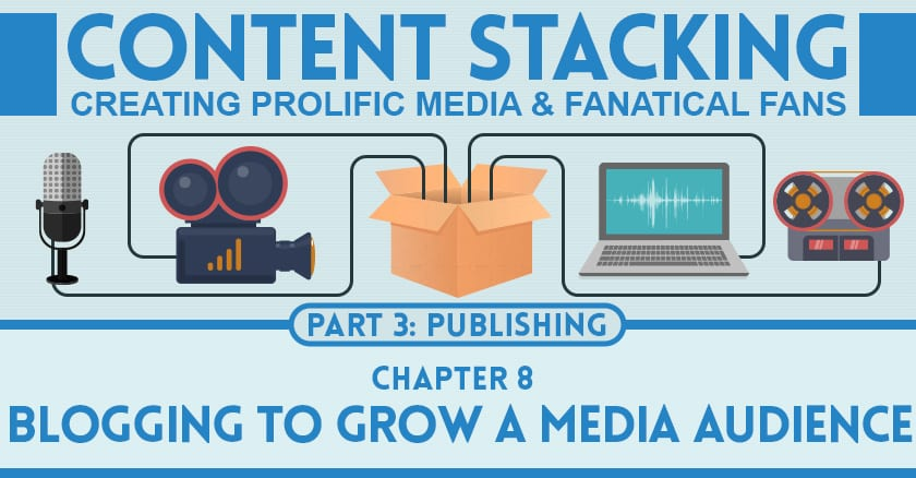 Blogging to Grow a Media Audience-Content Stacking 8