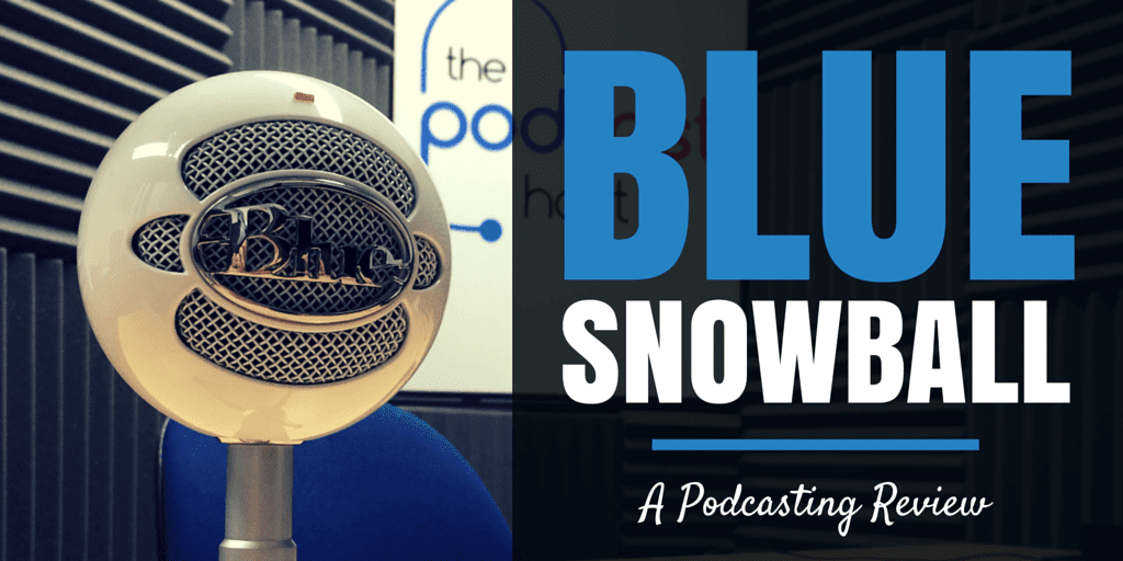Blue Snowball podcasting review