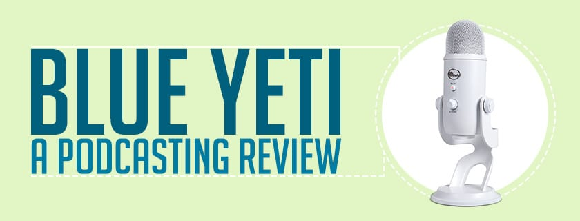 Blue Yeti Microphone | A Podcasting Review