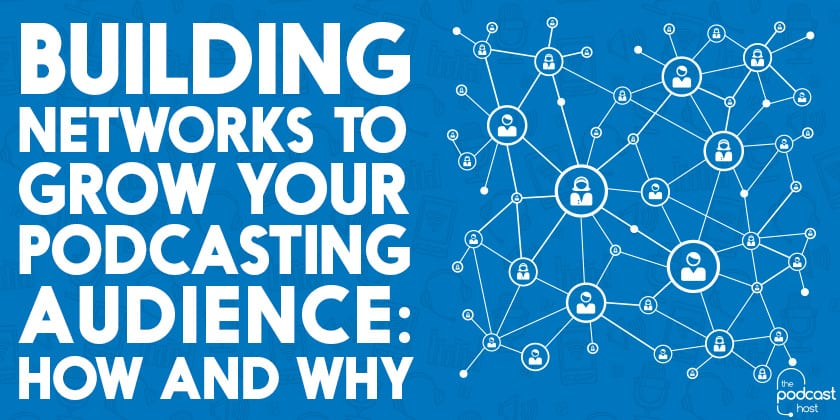 Building Networks to Grow your Podcasting Audience