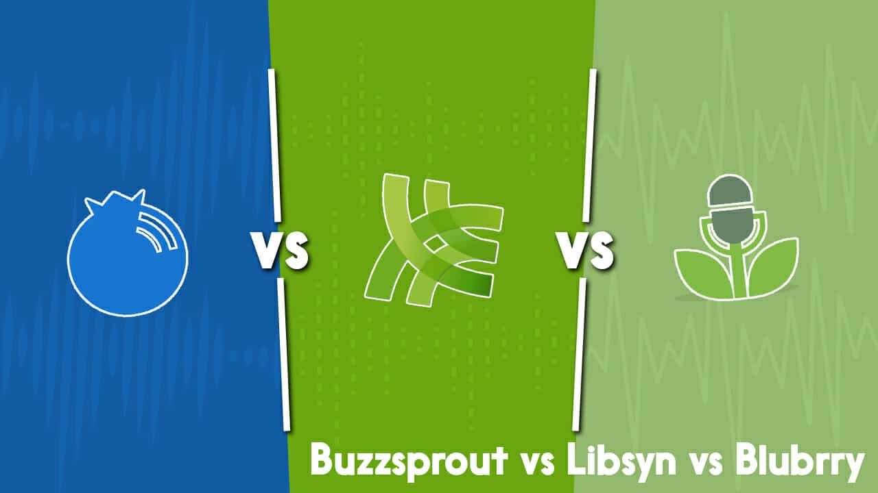 Buzzsprout vs Libsyn vs BluBrry: a Podcast Hosting Showdown