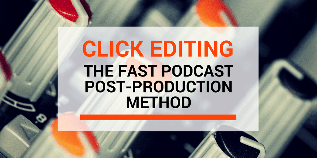 Click Editing: The Fast Podcast Post-Production Method