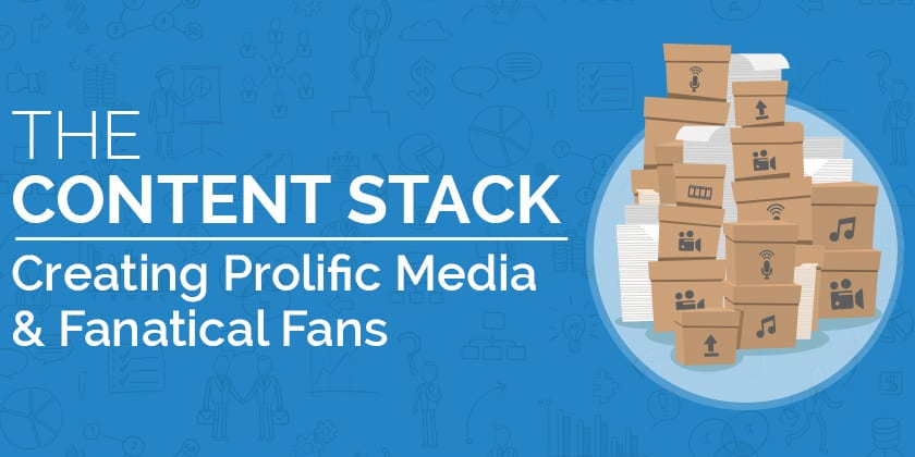 Create Prolific Media & Fanatical Fans | Content Stacking #1