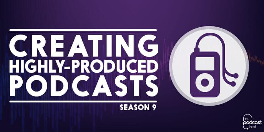 Creating Highly-Produced Podcasts | Podcraft 901